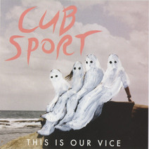 Cover: Cub Sport -- This Is Our Vice